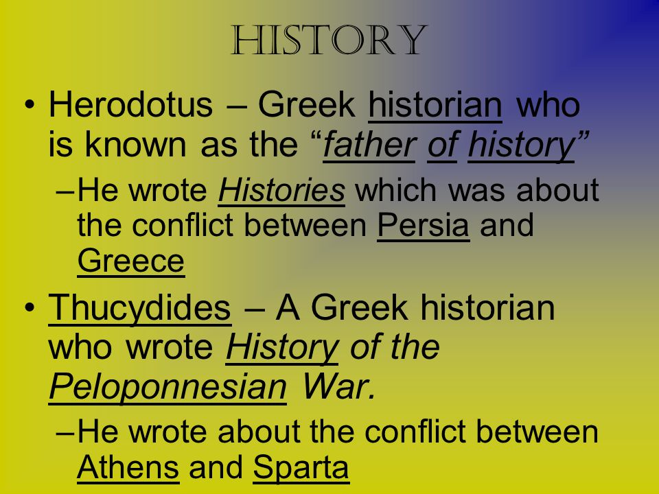 history Herodotus – Greek historian who is known as the father of history