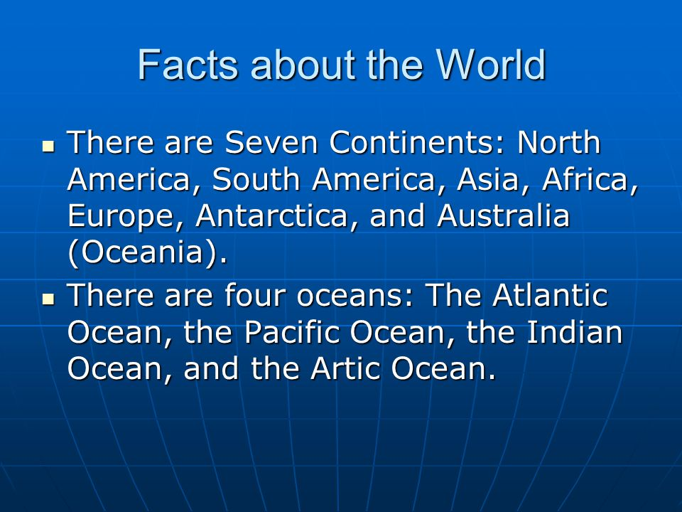 Facts about the World There are Seven Continents: North America, South America, Asia, Africa, Europe, Antarctica, and Australia (Oceania).