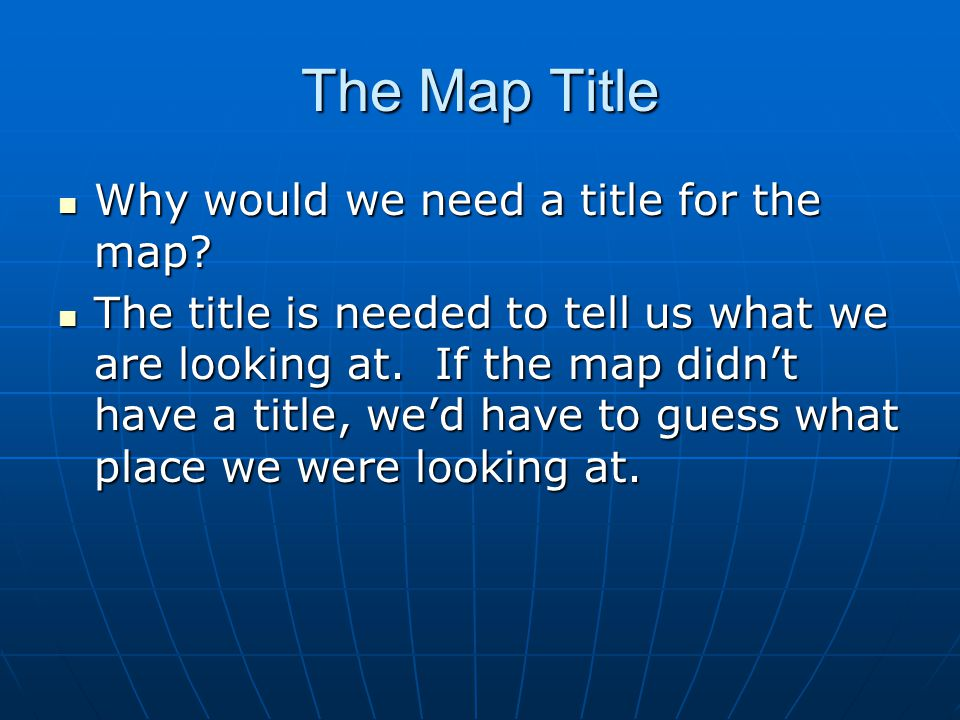 The Map Title Why would we need a title for the map