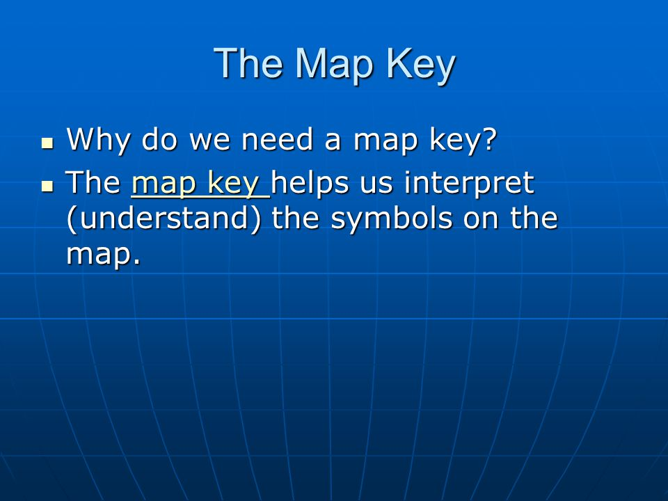 The Map Key Why do we need a map key
