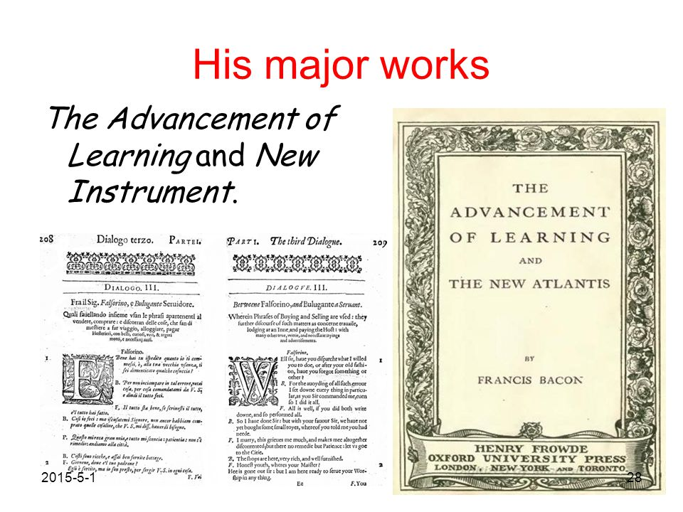 His major works The Advancement of Learning and New Instrument.