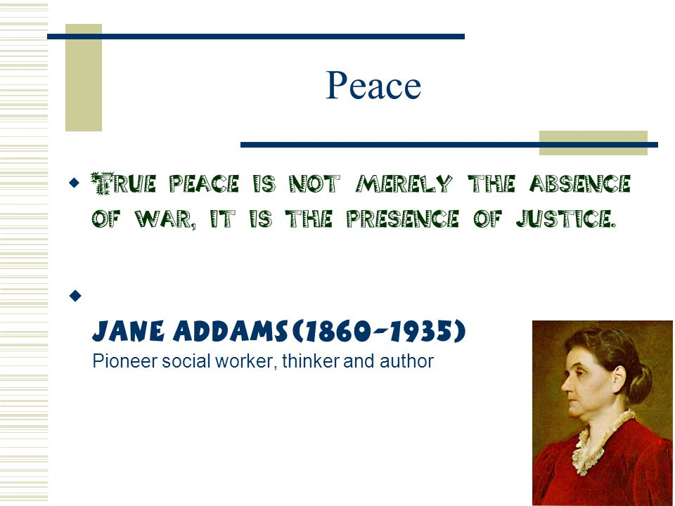 Peace Jane Addams(1860-1935) Pioneer social worker, thinker and author