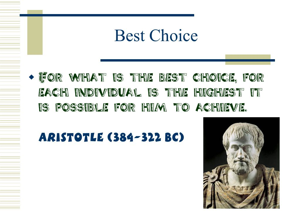 Best Choice For what is the best choice, for each individual is the highest it is possible for him to achieve.