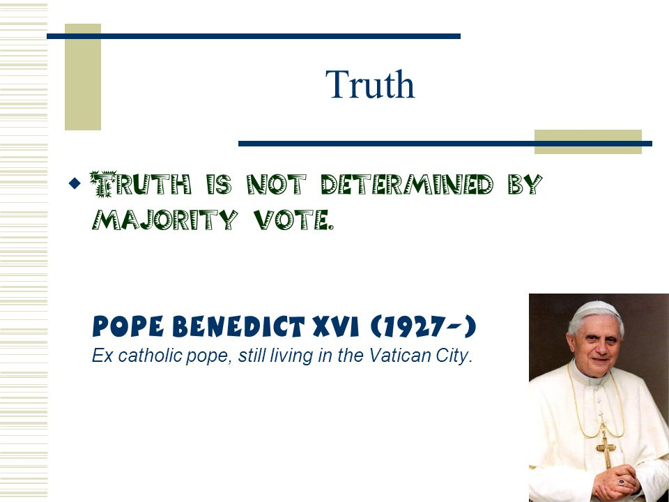 Truth Truth is not determined by majority vote.