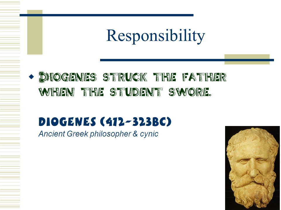 Responsibility Diogenes struck the father when the student swore.