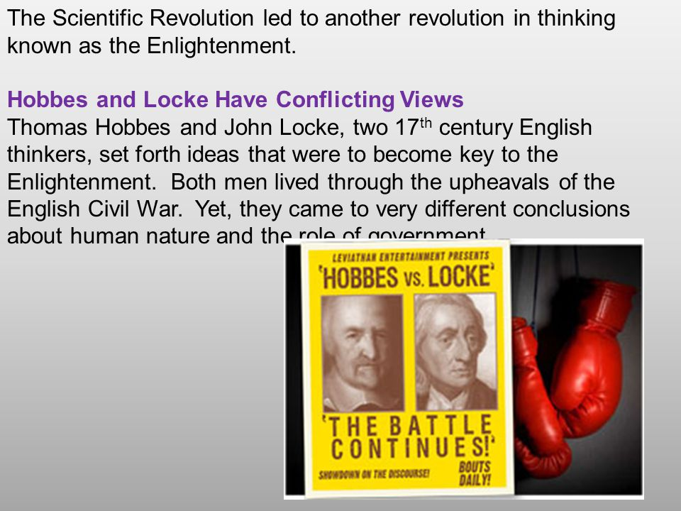 The Scientific Revolution led to another revolution in thinking known as the Enlightenment.