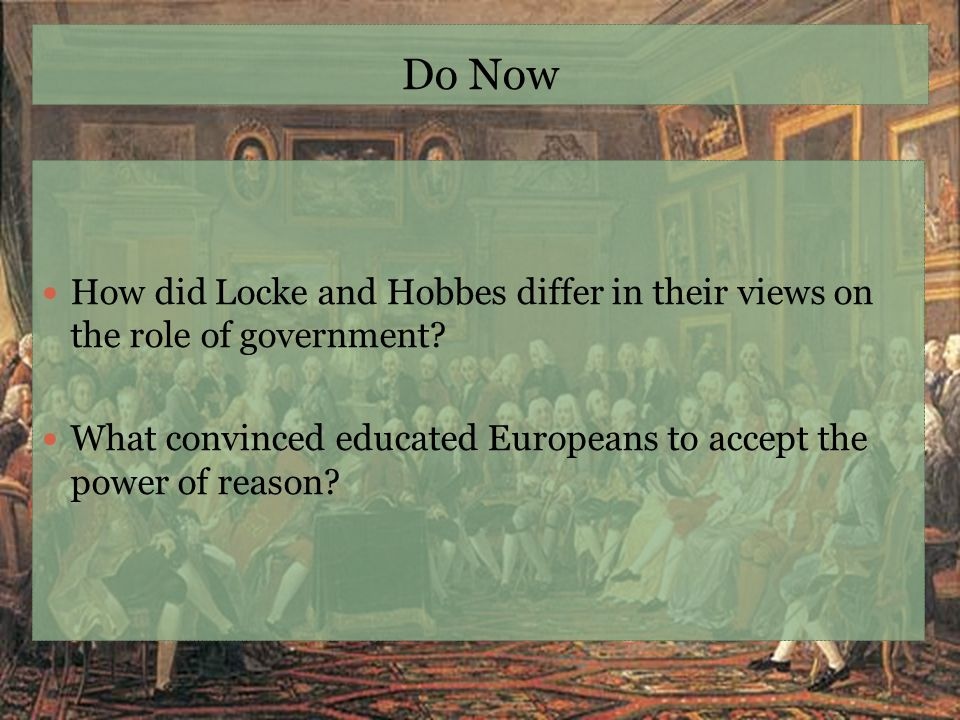 Do Now How did Locke and Hobbes differ in their views on the role of government.