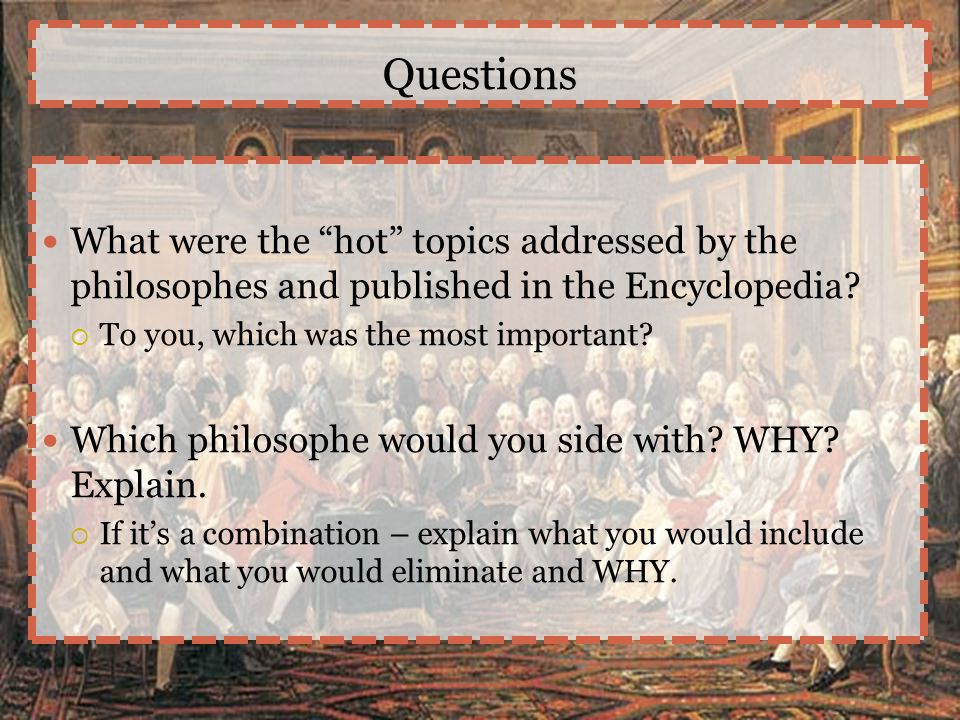 Questions What were the hot topics addressed by the philosophes and published in the Encyclopedia