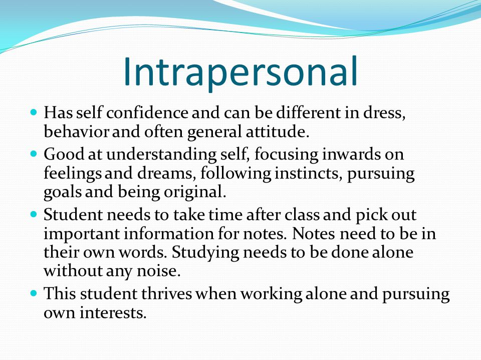 Intrapersonal Has self confidence and can be different in dress, behavior and often general attitude.