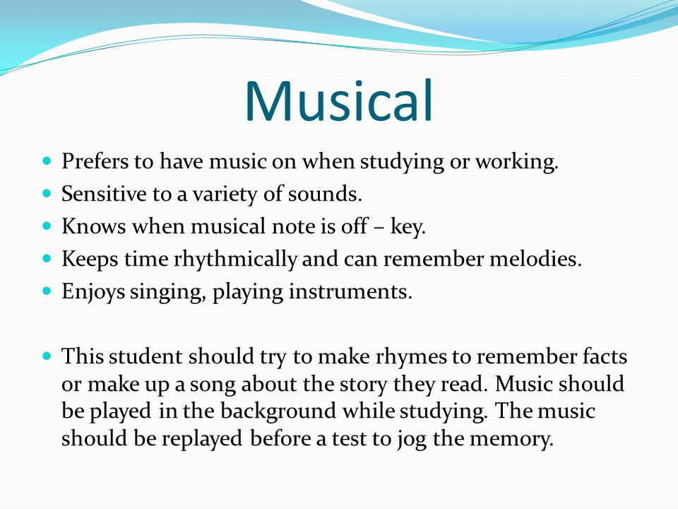 Musical Prefers to have music on when studying or working.