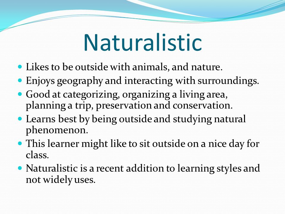Naturalistic Likes to be outside with animals, and nature.