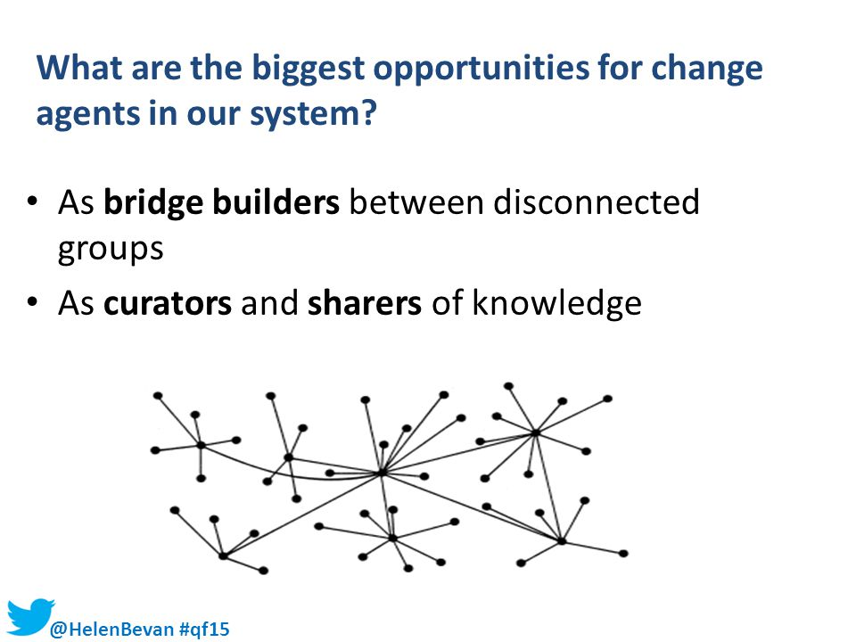 What are the biggest opportunities for change agents in our system