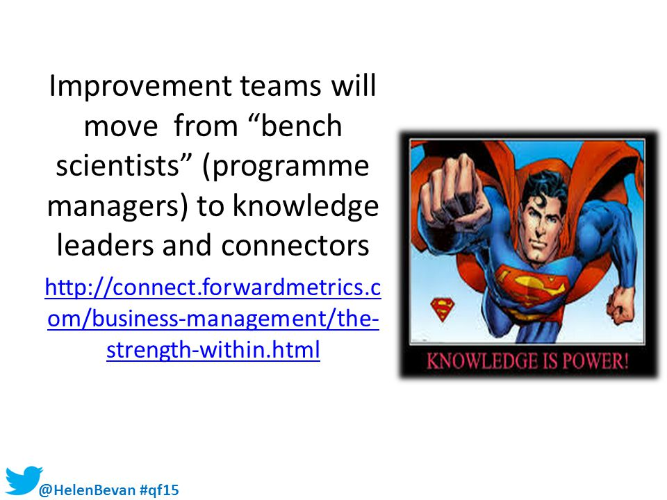 Improvement teams will move from bench scientists (programme managers) to knowledge leaders and connectors