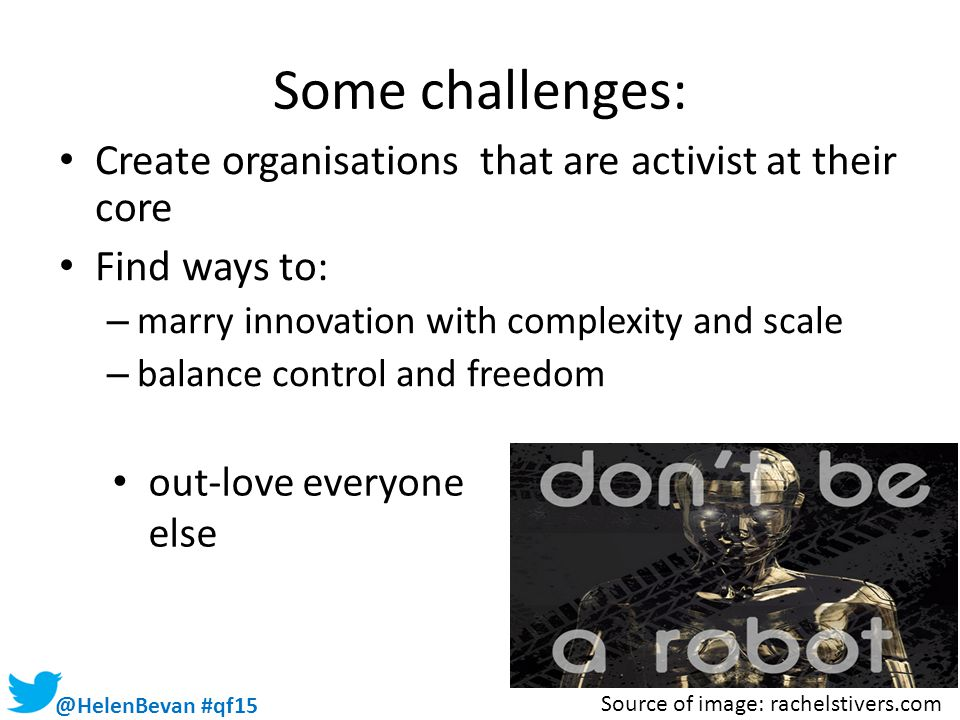 Some challenges: Create organisations that are activist at their core