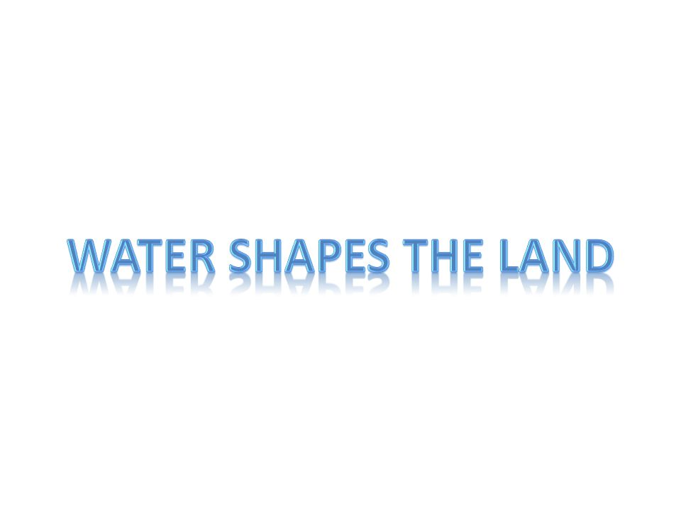 Water Shapes the land