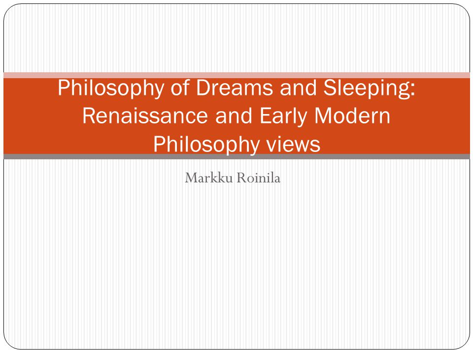 Philosophy of Dreams and Sleeping: Renaissance and Early Modern Philosophy views