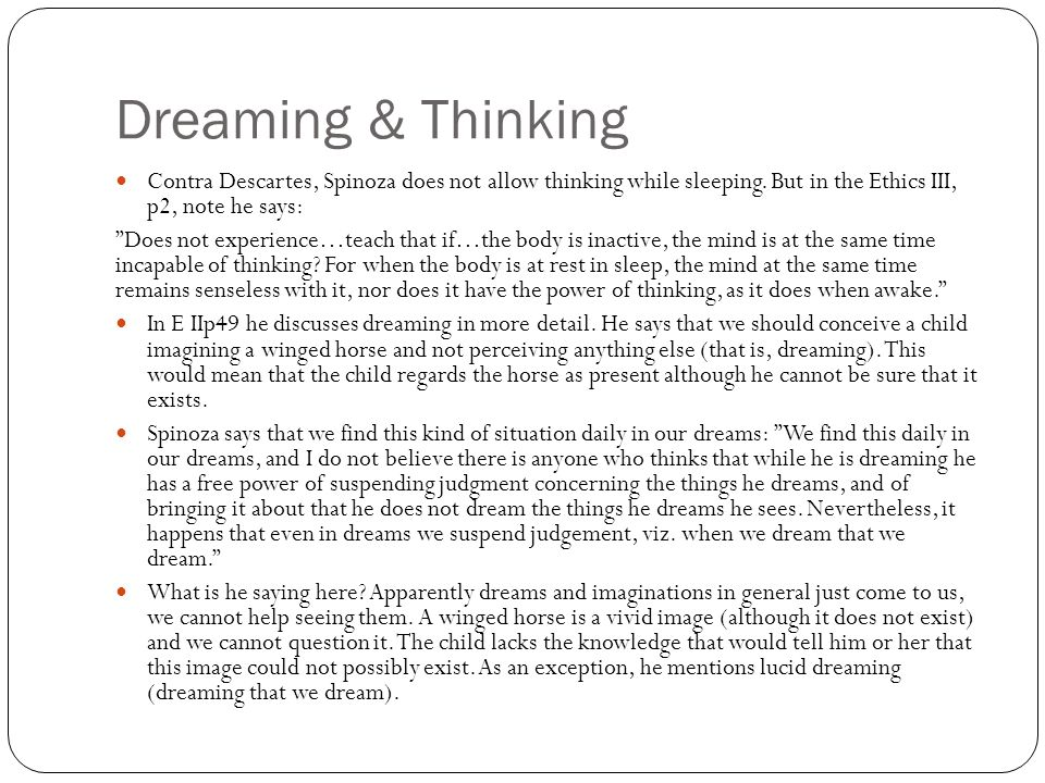 Dreaming & Thinking Contra Descartes, Spinoza does not allow thinking while sleeping. But in the Ethics III, p2, note he says: