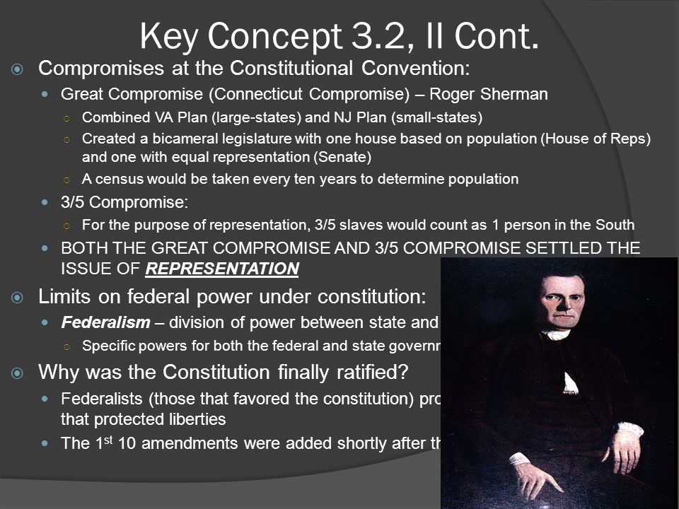Key Concept 3.2, II Cont. Compromises at the Constitutional Convention: Great Compromise (Connecticut Compromise) – Roger Sherman.