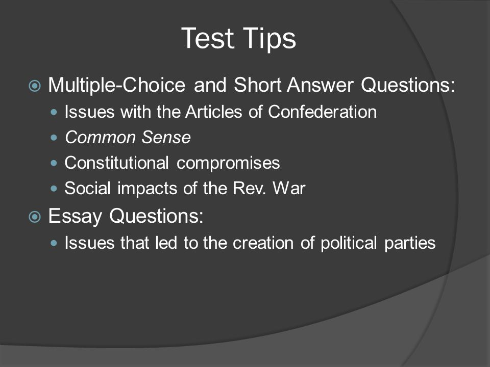Test Tips Multiple-Choice and Short Answer Questions: Essay Questions: