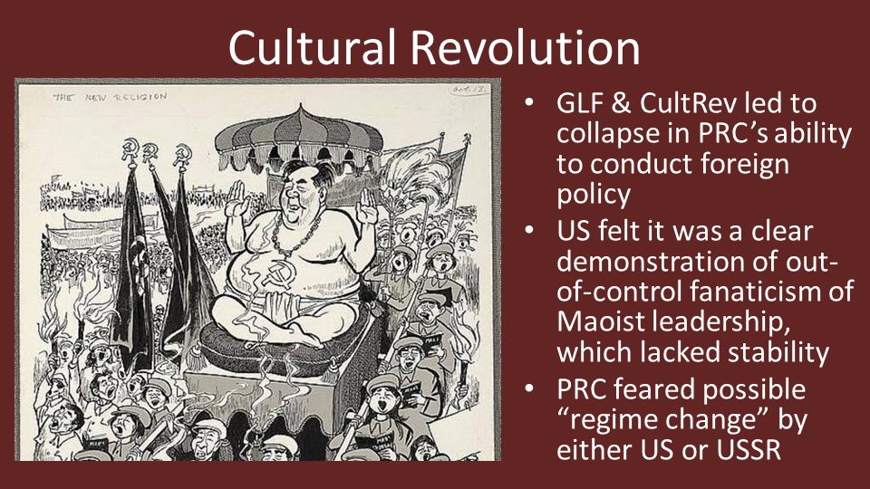 Cultural Revolution GLF & CultRev led to collapse in PRC's ability to conduct foreign policy.