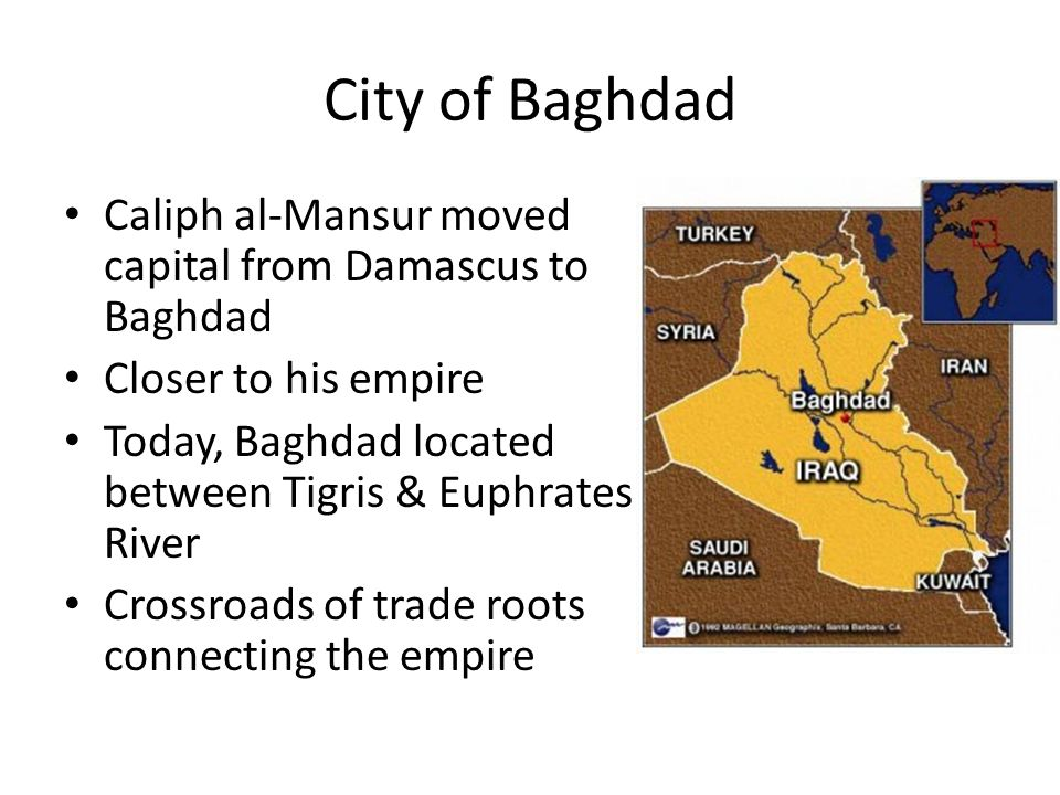 City of Baghdad Caliph al-Mansur moved capital from Damascus to Baghdad. Closer to his empire.