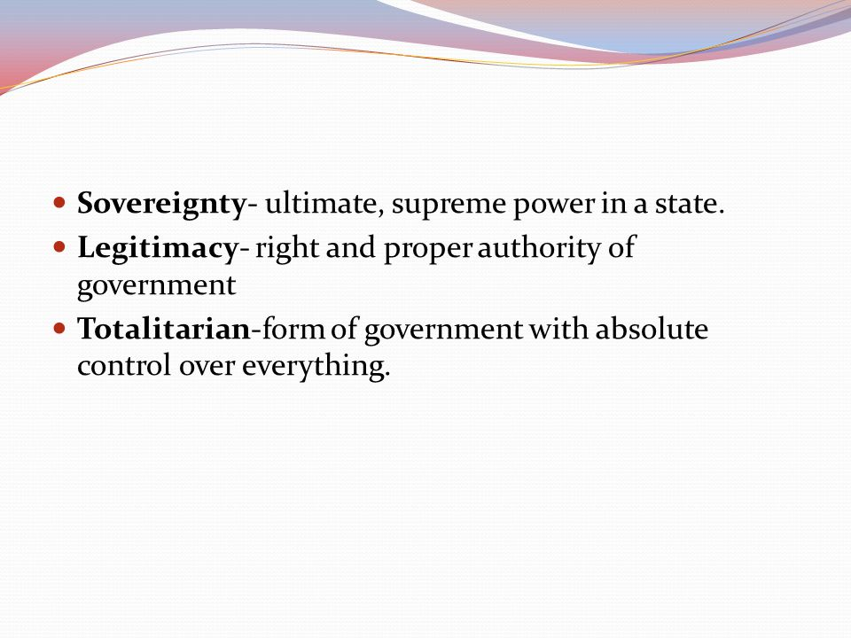Sovereignty- ultimate, supreme power in a state.