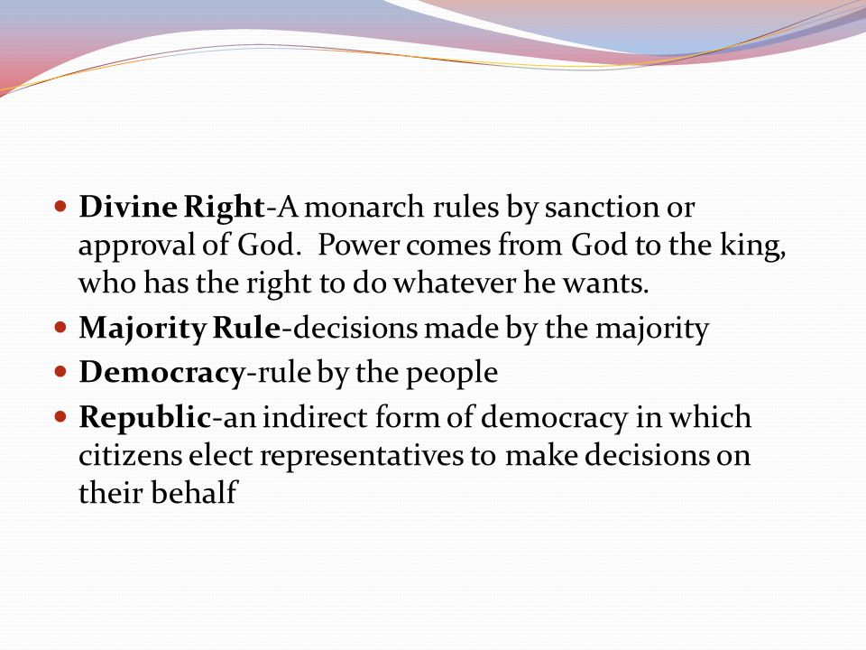 Divine Right-A monarch rules by sanction or approval of God