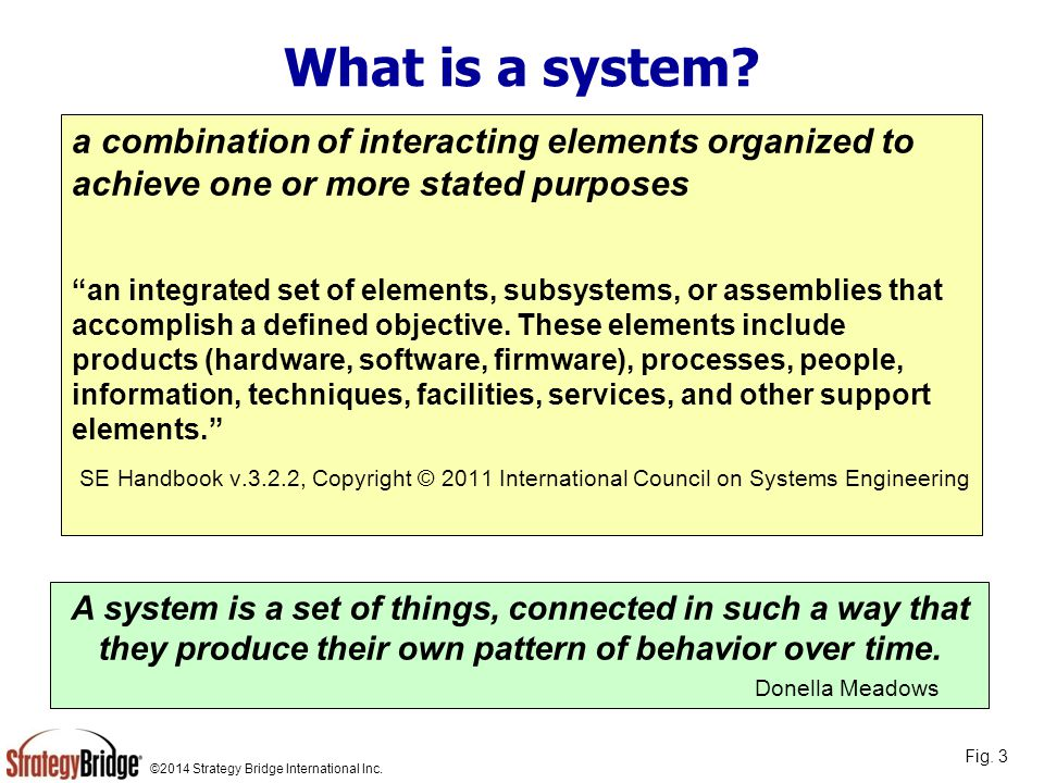 What is a system a combination of interacting elements organized to achieve one or more stated purposes.