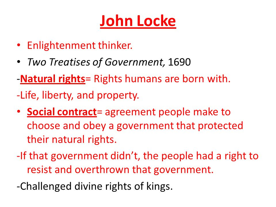 John Locke Enlightenment thinker. Two Treatises of Government, 1690