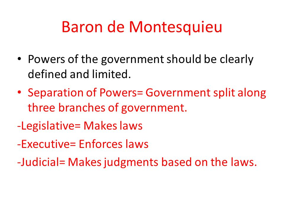 Baron de Montesquieu Powers of the government should be clearly defined and limited.