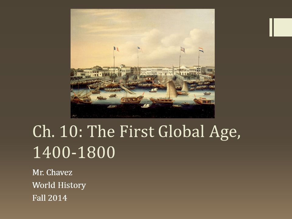 Ch. 10: The First Global Age, 1400-1800