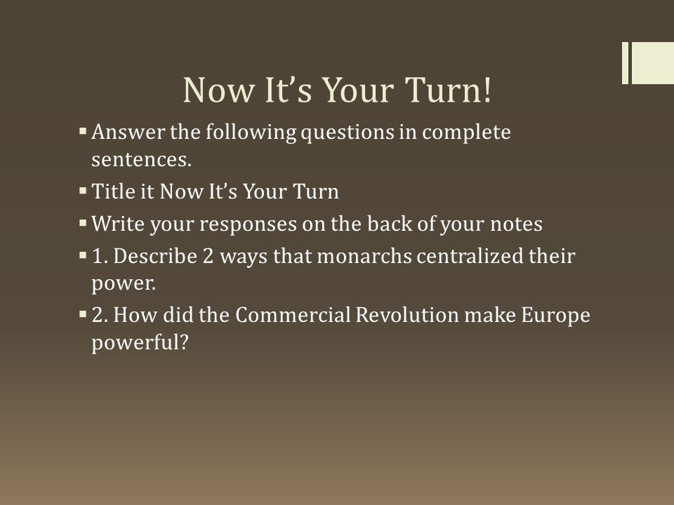 Now It's Your Turn! Answer the following questions in complete sentences. Title it Now It's Your Turn.