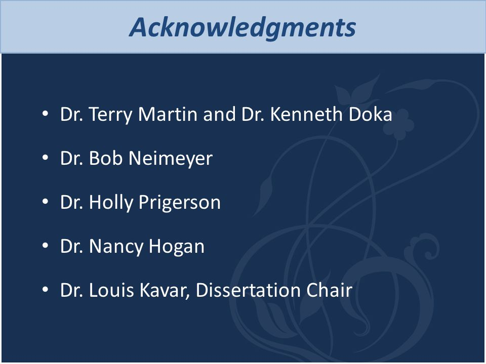Acknowledgments Dr. Terry Martin and Dr. Kenneth Doka Dr. Bob Neimeyer