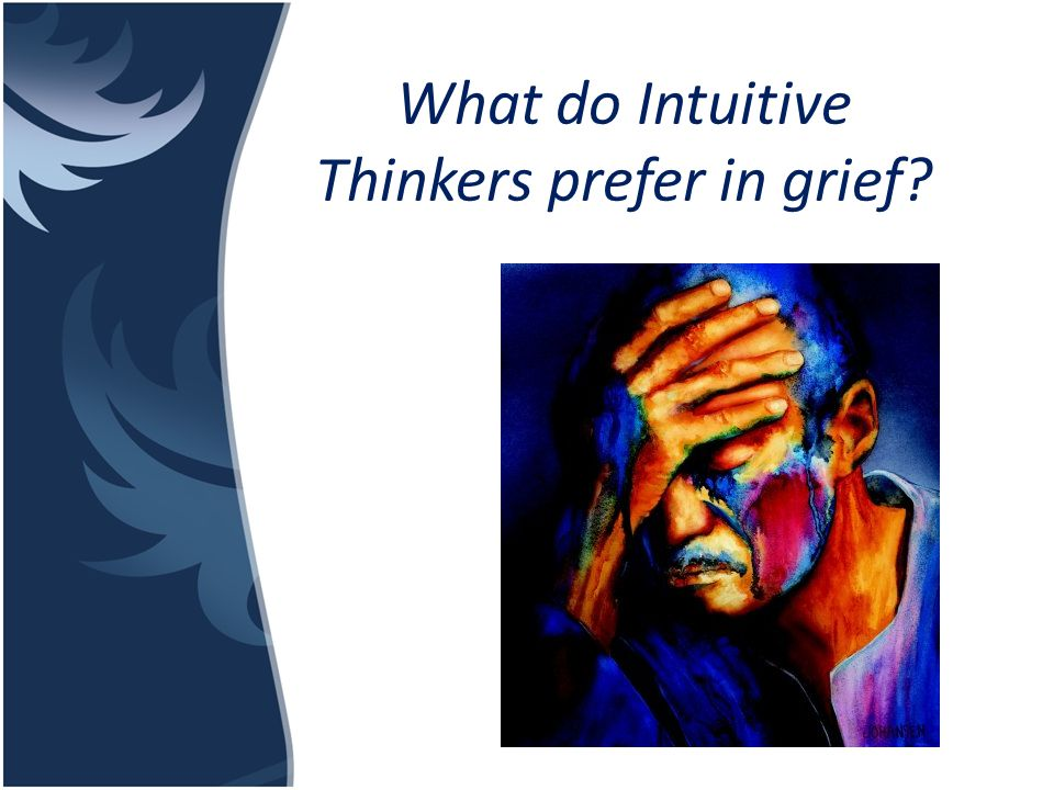 What do Intuitive Thinkers prefer in grief