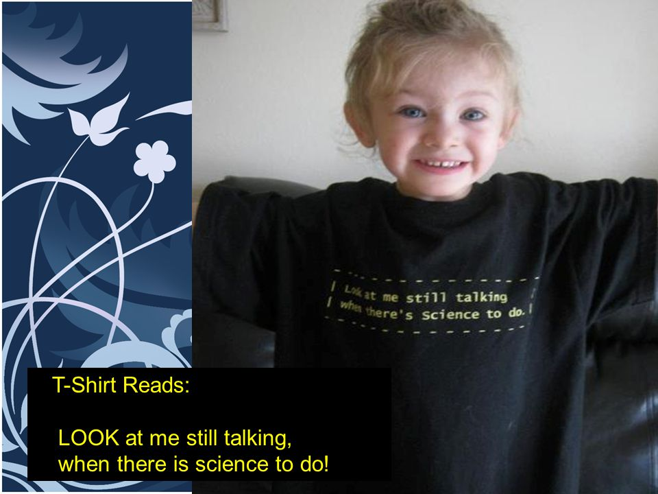 T-Shirt Reads: LOOK at me still talking, when there is science to do!