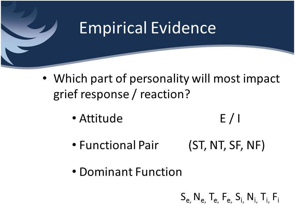 Empirical Evidence Which part of personality will most impact grief response / reaction Attitude E / I.