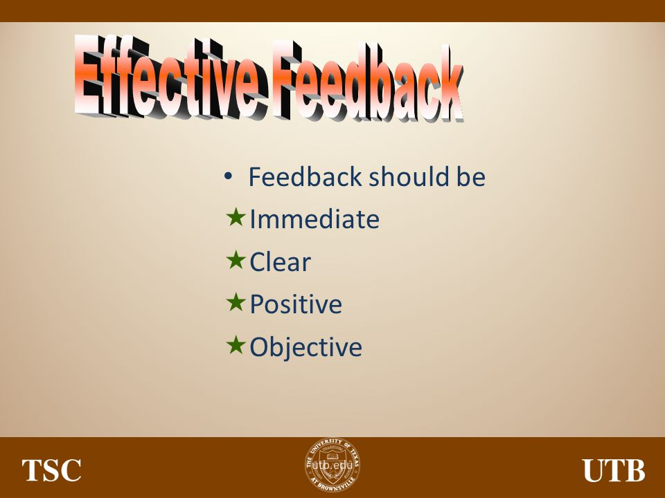 Effective Feedback Feedback should be Immediate Clear Positive Objective