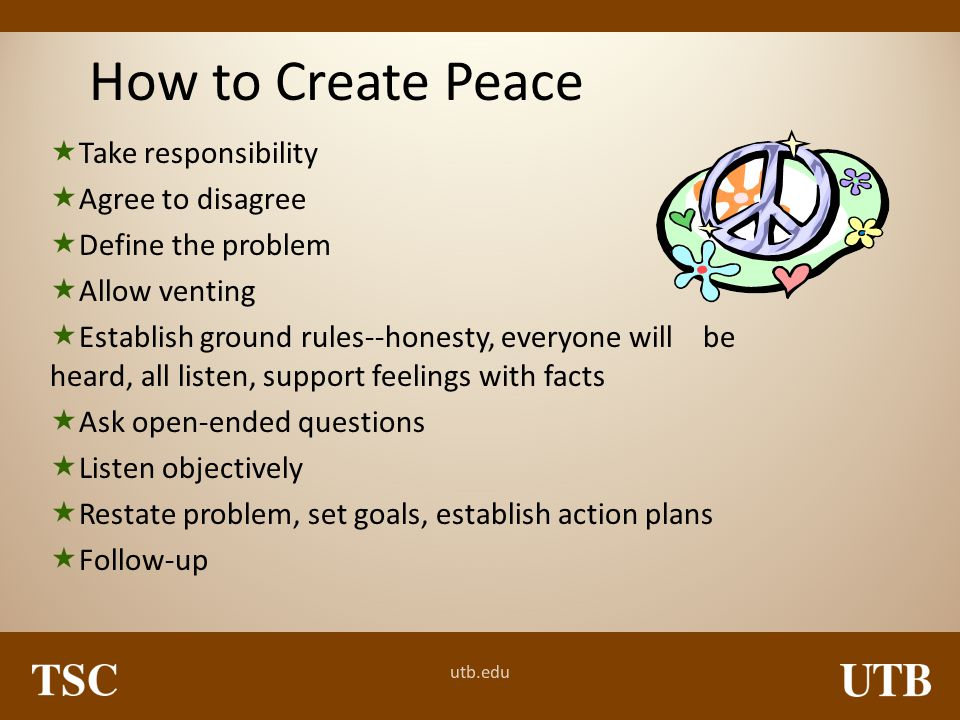 How to Create Peace Take responsibility Agree to disagree