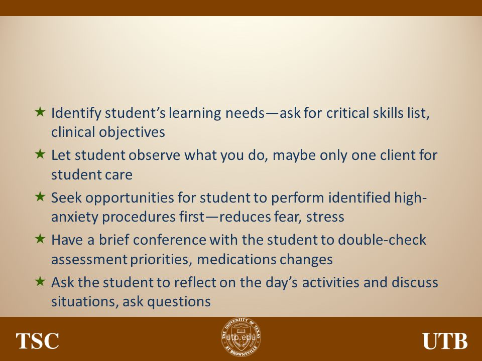 Identify student's learning needs—ask for critical skills list, clinical objectives