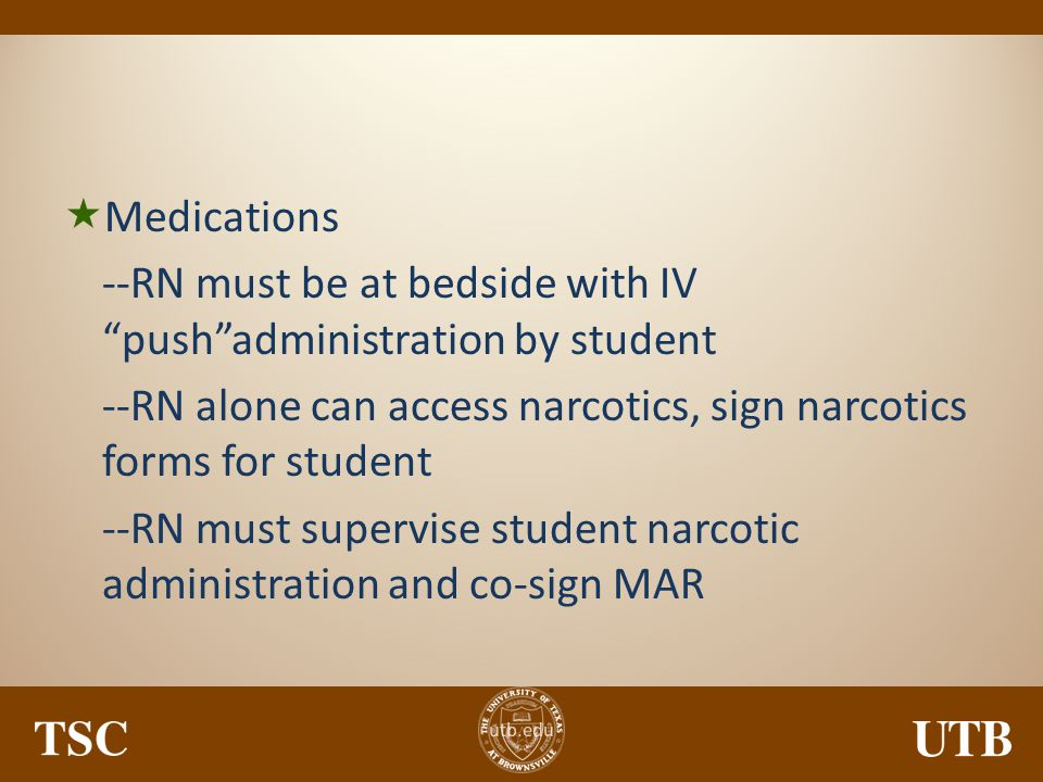 Medications --RN must be at bedside with IV push administration by student. --RN alone can access narcotics, sign narcotics forms for student.