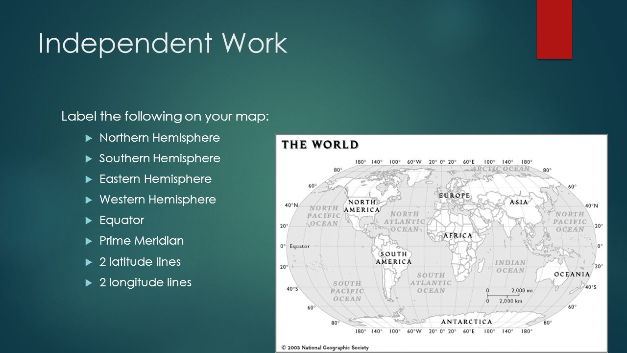 Independent Work Label the following on your map: Northern Hemisphere
