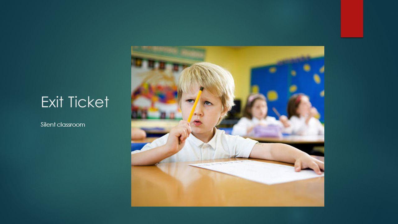 Exit Ticket Silent classroom