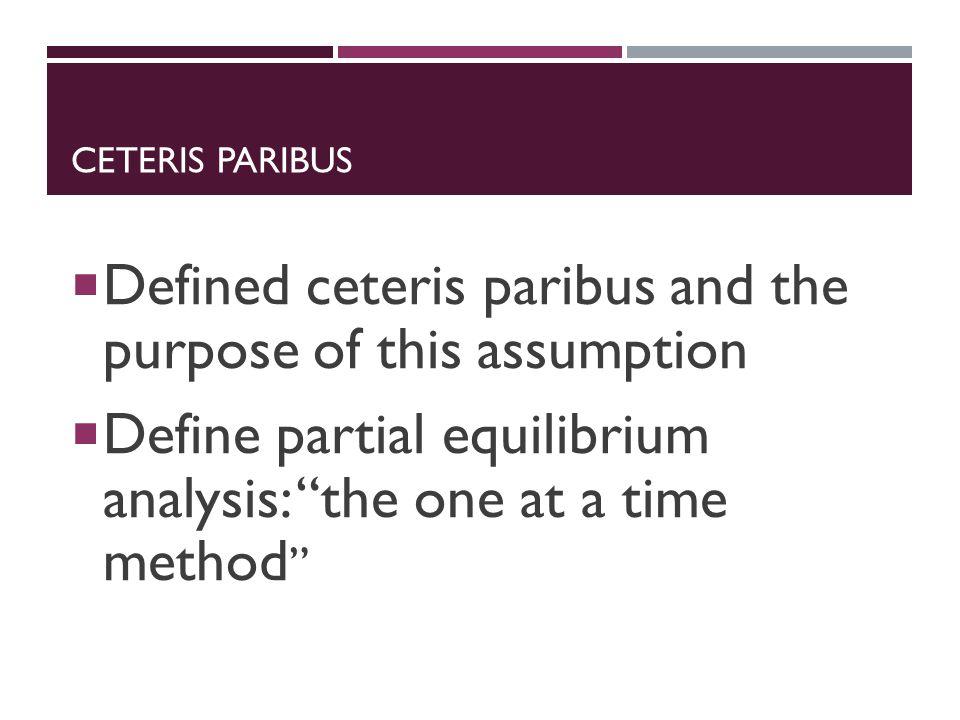 Defined ceteris paribus and the purpose of this assumption