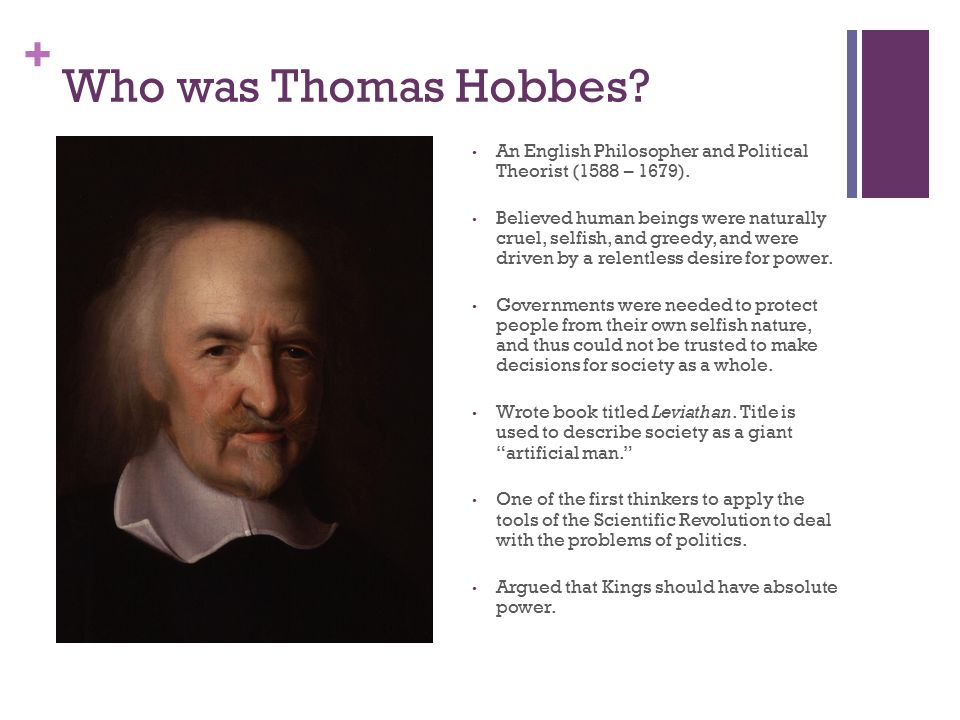 Who was Thomas Hobbes An English Philosopher and Political Theorist (1588 – 1679).