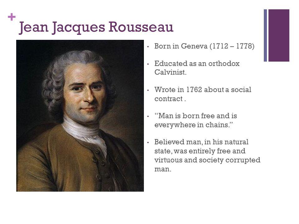 Jean Jacques Rousseau Born in Geneva (1712 – 1778)