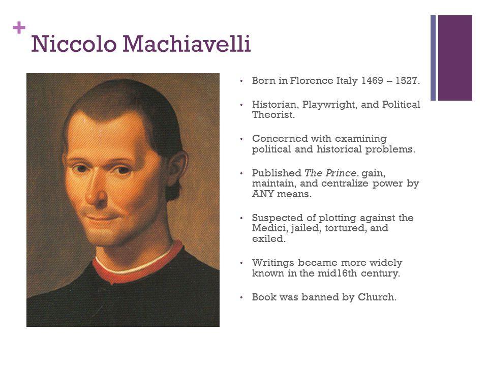Niccolo Machiavelli Born in Florence Italy 1469 – 1527.