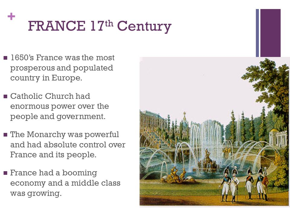 FRANCE 17th Century 1650's France was the most prosperous and populated country in Europe.
