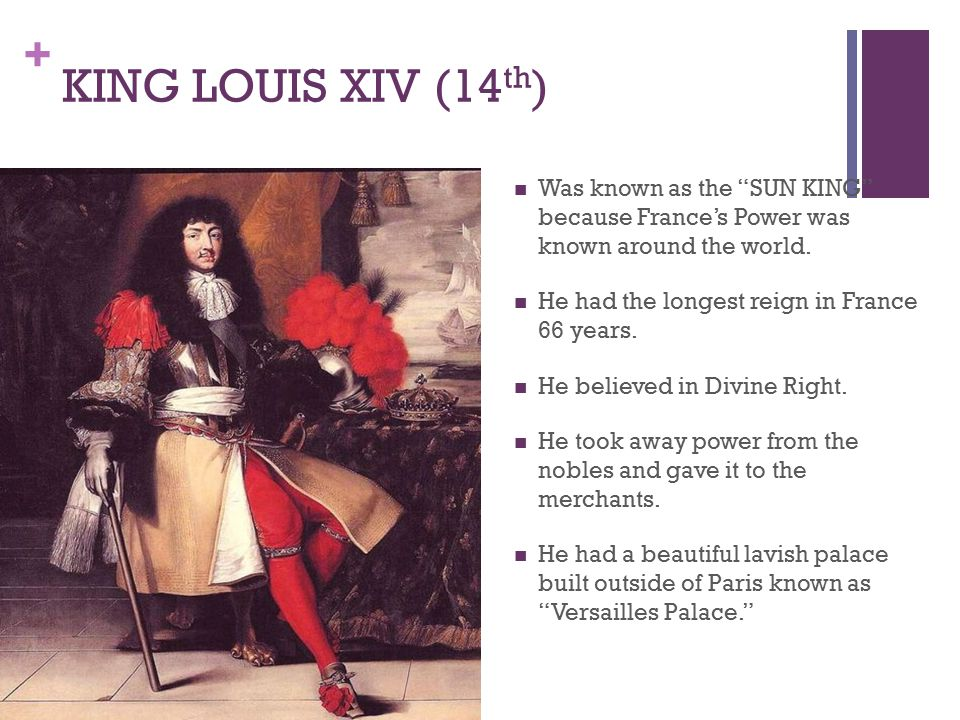 KING LOUIS XIV (14th) Was known as the SUN KING because France's Power was known around the world.