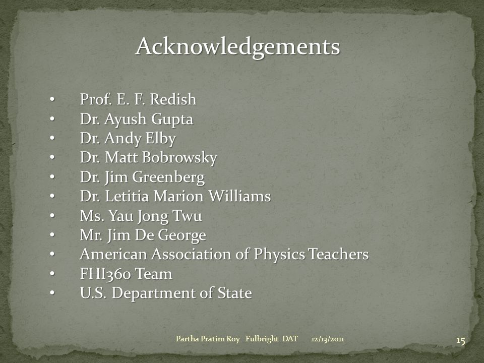 Acknowledgements Prof. E. F. Redish Dr. Ayush Gupta Dr. Andy Elby