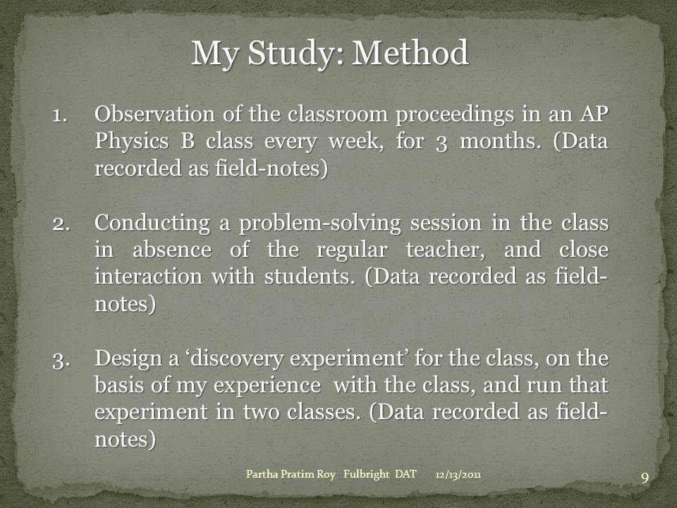 My Study: Method Observation of the classroom proceedings in an AP Physics B class every week, for 3 months. (Data recorded as field-notes)